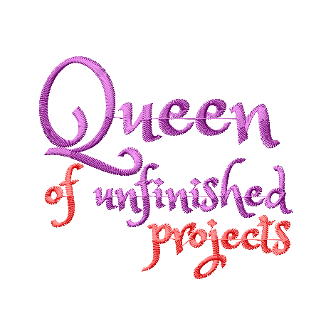 Queen of Unfinished Projects embroidery design